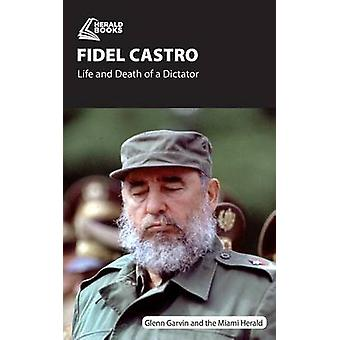 Fidel Castro Life and Death of a Dictator by Garvin & Glenn
