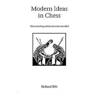 Modern Ideas in Chess by Reti & Richard