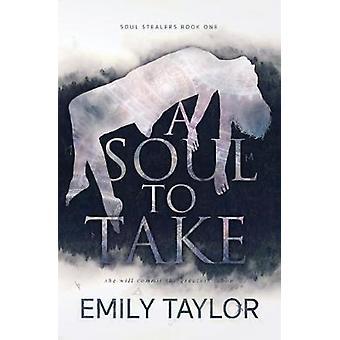 A Soul To Take by Taylor & Emily