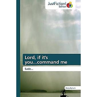 Lord If Its You...Command Me by Bynum Daisy