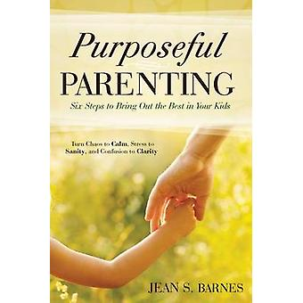 Purposeful Parenting Six Steps to Bring Out the Best in Your Kids by Barnes & Jean