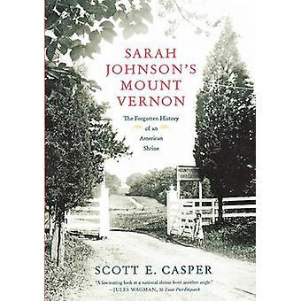 Sarah Johnsons Mount Vernon The Forgotten History of an American Shrine by Casper & Scott E.