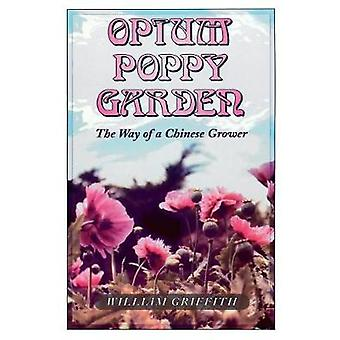 Opium Poppy Garden The Way of a Chinese Grower by Griffith & William