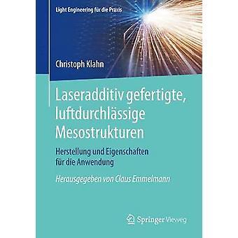 Laseradditiv gefertigte luftdurchlssige Mesostrukturen  Herstellung und Eigenschaften fr die Anwendung by Klahn & Christoph