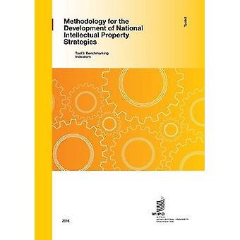 Methodology for the Development of National IP Strategies Toolkit  Tool 3 Benchmarking Indicators by WIPO