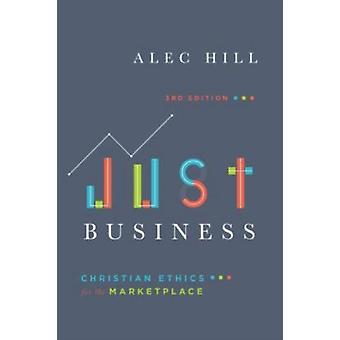 Just Business  Christian Ethics for the Marketplace by Professor Alexander Hill