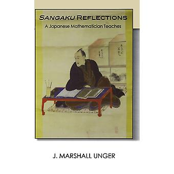 Sangaku Reflections  A Japanese Mathematician Teaches by J Marshall Unger