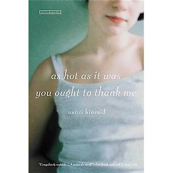 As Hot as it Was You Ought to Thank Me - A Novel by Nanci Kincaid - 97