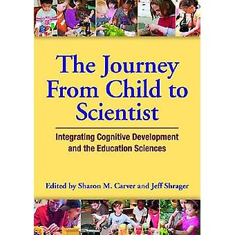 The Journey from Child to Scientist - Integrating Cognitive Developmen