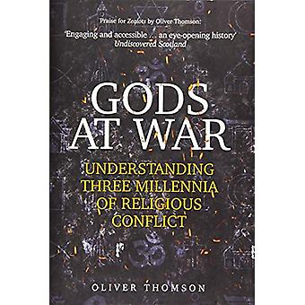 Gods at War - Understanding Three Millennia of Religious Conflict by O