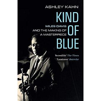 Kind of Blue - Miles Davis and the Making of a Masterpiece by Ashley K