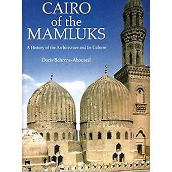 Cairo of the Mamluks - A History of Architecture and Its Culture by Do