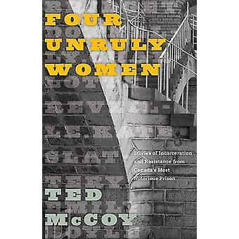 Four Unruly Women - Stories of Incarceration and Resistance from Canad