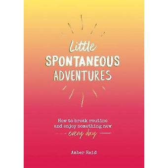 Little Spontaneous Adventures by Amber Reid
