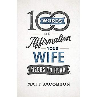 100 Words of Affirmation Your Wife Needs to Hear by Matt Jacobson - 9