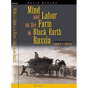 Mind and Labor on the Farm in Black-earth Russia - 1861-1914 by David