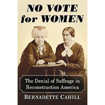 No Vote for Women - The Denial of Suffrage in Reconstruction America b
