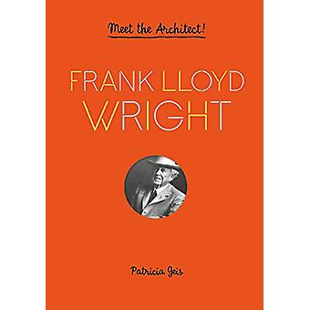 Frank Lloyd Wright - Meet the Architect! by Patricia Geis - 9781616895