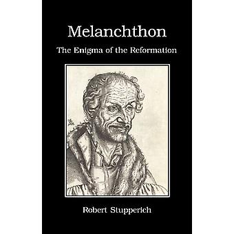 Melanchthon - The Enigma of the Reformation by R. Stupperich - 9780227