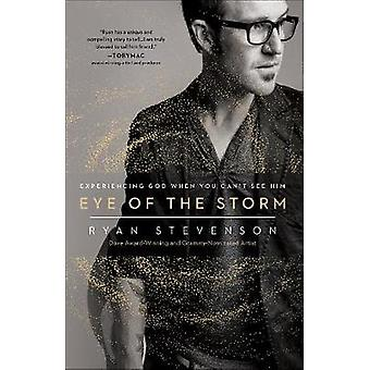 Eye of the Storm - Experiencing God When You Can't See Him by Ryan Ste