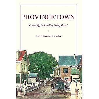 Provincetown: From Pilgrim Landing to Gay Resort (American History & Culture) (American History and Culture Series)