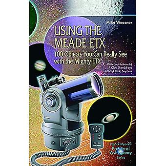 Mit dem Meade ETX: 100 Objekte, die Sie wirklich mit dem Mighty ETX sehen können (Patrick Moore's Practical Astronomy)