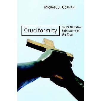 Cruciformity - Paul's Narrative Spirituality of the Cross by M. Gorman