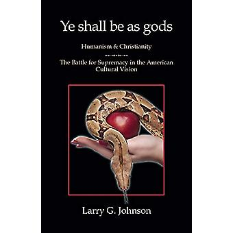 Ye shall be as gods - Humanism and Christianity - The Battle for Supr