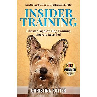 Insider Training - Chester Gigolo's Dog Training Secrets Revealed by C