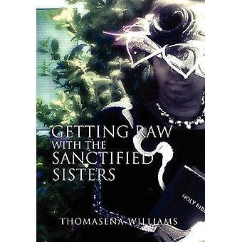 Getting Raw with the Sanctified Sisters by Thomasena Williams - 97814