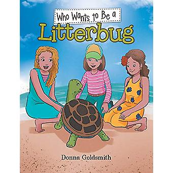 Who Wants to Be a Litterbug by Donna Goldsmith - 9781543408973 Book