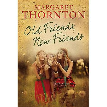 Old Friends - New Friends - An English Family Saga by Margaret Thornto