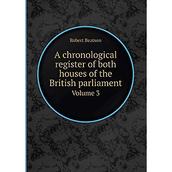 A Chronological Register of Both Houses of the British Parliament Vol