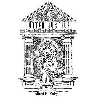 Total Retfærdighed: Verbal glimt i femten hundrede år af vores juridiske historie