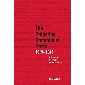 Palestinian Communist Party 19191948 The  Arab and Jew in the Struggle for Internationalism
