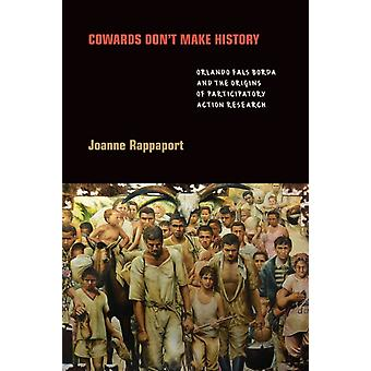 Cowards Dont Make History by Joanne Rappaport