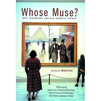 Whose Muse by Contributions by James Cuno & Contributions by Philippe de Montebello & Contributions by Glenn D Lowry & Contributions by Neil MacGregor & Contributions by John Walsh & Contributions by James N Wood