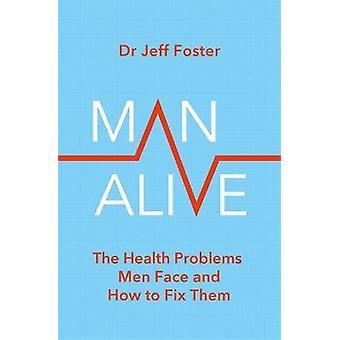 Man Alive De gezondheidsproblemen waarmee mannen worden geconfronteerd en hoe ze te verhelpen