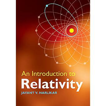 An Introduction to Relativity by Narlikar & Jayant V. InterUniversity Centre for Astronomy and Astrophysics IUCAA & Pune & India
