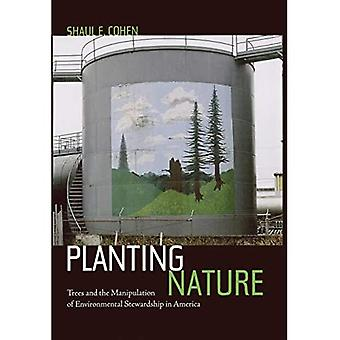 Planting Nature - Trees and the Manipulation of Environmental Stewardship in America