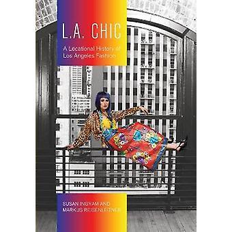 LA Chic A Locational History of Los Angeles Fashion Urban Chic