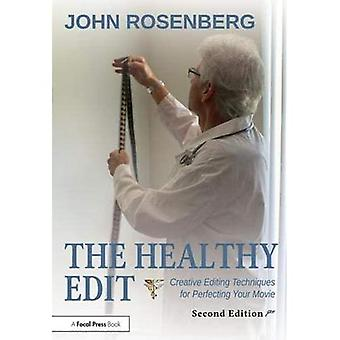 The Healthy Edit: Creative�Editing Techniques for�Perfecting Your Movie