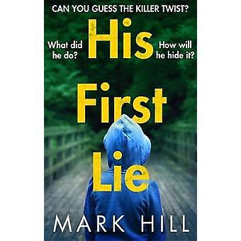 Hänen ensimmäinen valhe - Arvaatko tappaja kierre? Mark Hill - 9780751