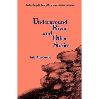 Underground River and Other Stories von Ines Arredondo - Elena Poniato