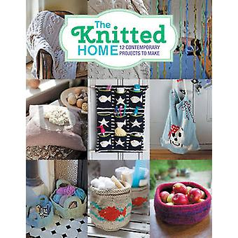 The Knitted Home - 12 Contemporary Projects to Make (abridged edition)