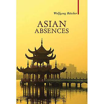Asian Absences - Searching for Shangri-La by Wolfgang Buscher - Simon
