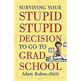Overleven uw stom, stom besluit Ga naar Grad School