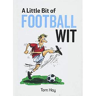 A Little Bit of Football Witz: witzelt und Zitate für die Fußball-Fanatiker