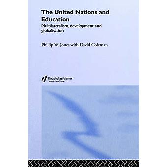 The United Nations and Education Multilateralism Development and Globalisation by Jones & Phillip W.