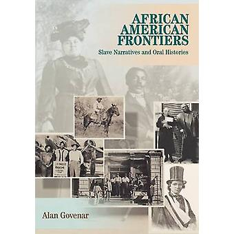 African Americans Frontiers Slave Narratives and Oral Histories by Govenar & Alan B.